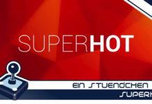 Ein Stündchen #127 - Superhot